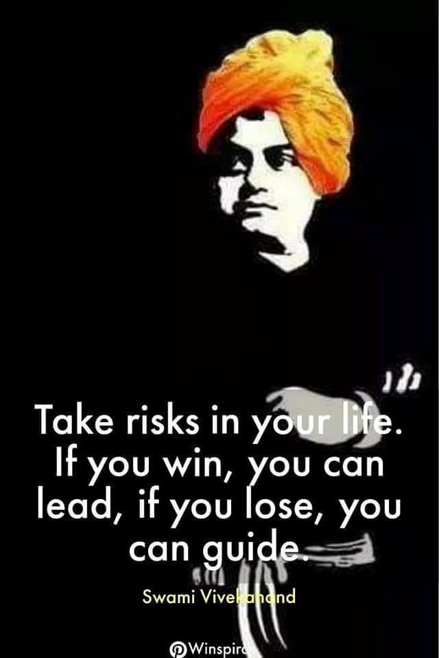 Take Risks in your life . if you win, you can lead, if you lose , You can guide - Swami Vivekanand Jayanti